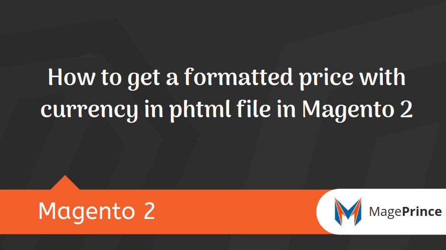 How to get a formatted price with currency in phtml file in Magento 2