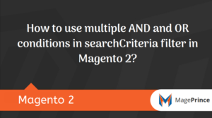 How to use multiple AND and OR conditions in searchCriteria filter in Magento 2?