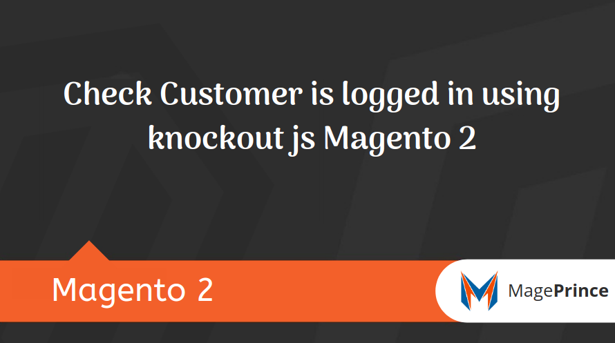 Check Customer is logged in using knockout js Magento 2