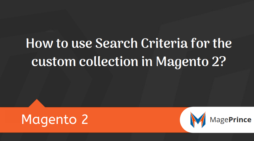 How to use Search Criteria for the custom collection in Magento 2?