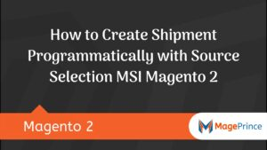 How to Create Shipment Programmatically with Source Selection MSI Magento 2